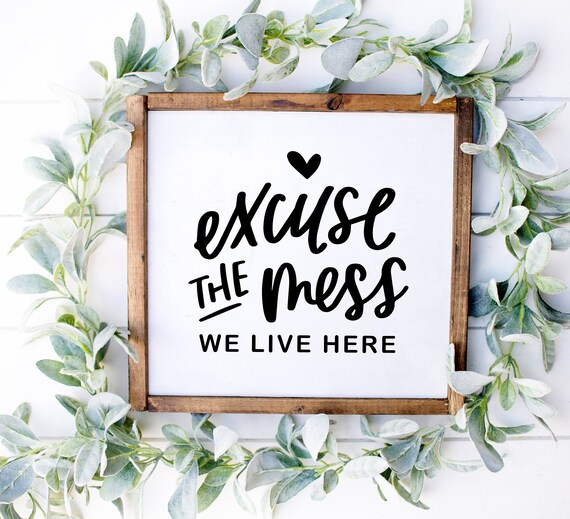 Excuse The Mess Design Svg We Live Here Sign Svg Cut Files Etsy