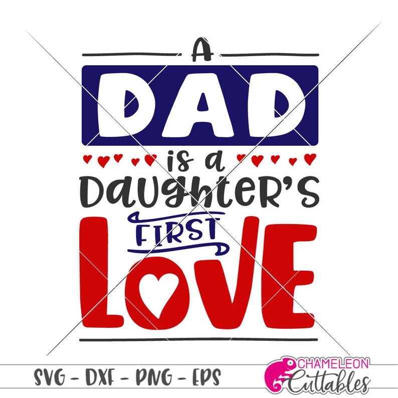 Cricut A Dad is a Daughter/'s first Love Commercial Use Digital Design Silhouette Cameo Father/'s Day SVG cut File for Cutting Machine