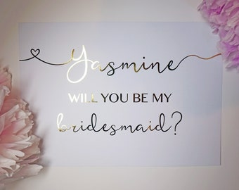 Will you be my bridesmaid card - personalised with name and in real foil - gold, silver, rose gold - with envelope