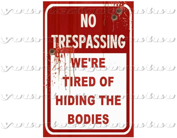 image about Printable No Trespassing Sign identified as NO TRESPASSING Had been weary of hiding the bodies metallic print indicator