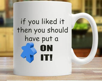 If You Liked It Then You Should Have Put a Meeple On It Coffee Mug