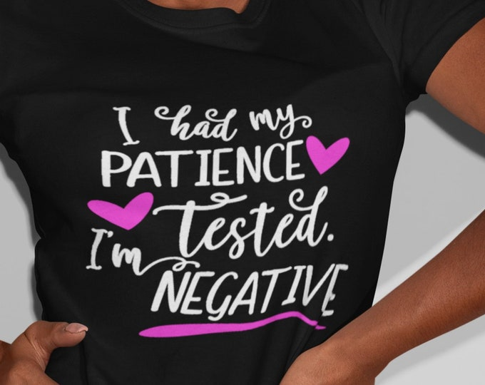 Patience Tested Negative  Funny Tee - Dark Colors
