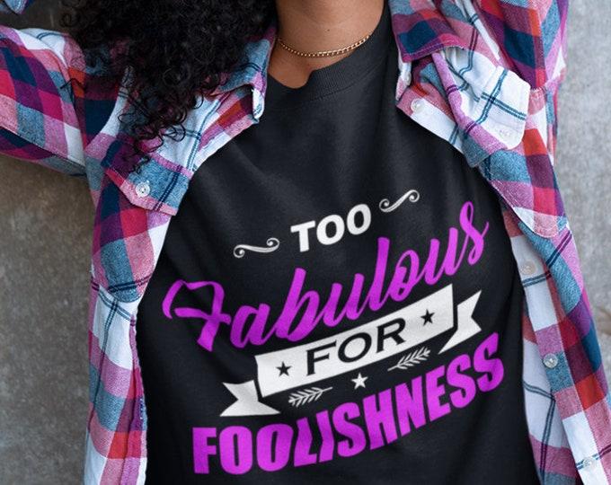 Too Fabulous For Foolishness Womens T-Shirt