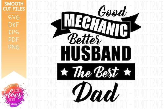 Good Mechanic Better Husband Best Dad Svg Digital Cut Etsy