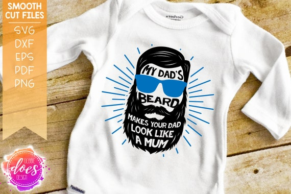 My Dad S Beard Makes Your Dad Look Like A Mum Svg Etsy