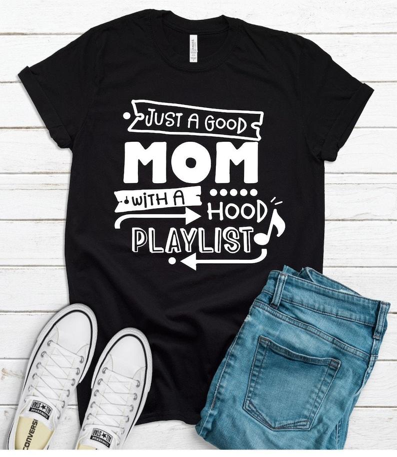 Just A Good Mom With A Hood Playlist Unisex Tee