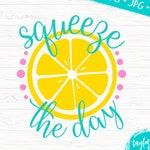 Squeeze the Day Lemon Design SVG Cricut Silhouette Cut File
