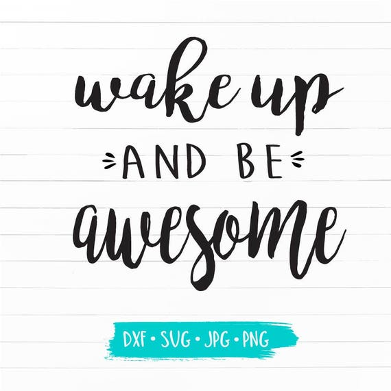 Wake Up And Be Awesome Design Svg Dxf Jpg Cut Cricut Etsy