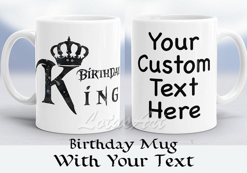 Birthday King Mug Personalized Mugs Mug For Him Custom Mug Birthday Gifts Happy Birthday Mug Boy Birthday Mug Birthday Gift For Boyfriend