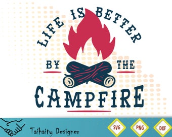 Life is better by the campfire svg, dxf, png file/ Printable/ SVG cut file/ Vector/ Digital/ Print/ Instant download