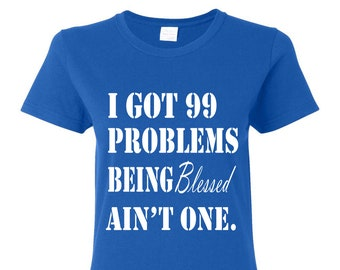 I Got 99 Problems Being Blessed Ain't One-Royal