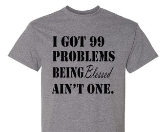 I Got 99 Problems Being Blessed Ain't One -Heather Gray