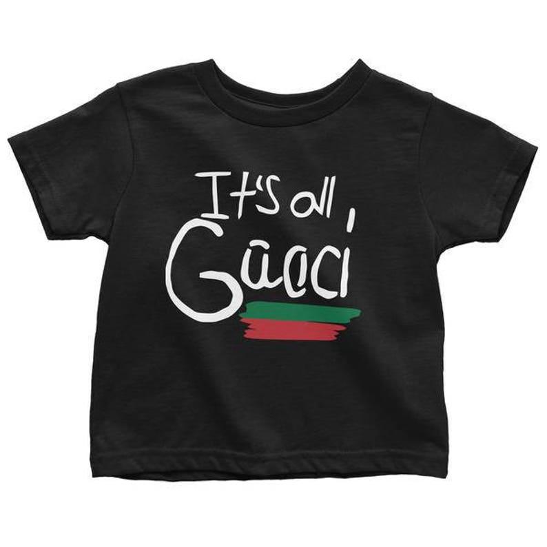 9b8c1d8f Its all Gucci/Good Toddler/Kid Tees Gucci Shirt Gucci T | Etsy