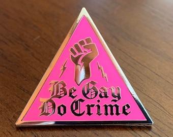 Be Gay Do Crime Pin -- Pink Triangle Pin -- Hard Enamel Pin