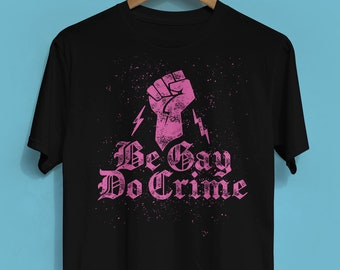 Be Gay Do Crime T-shirt (multiple colors available) - Unisex Crew Neck T-shirt