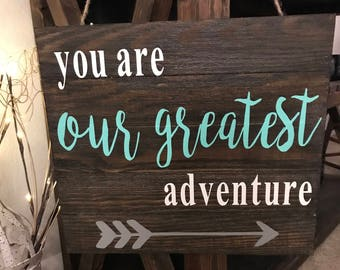 Our Greatest Adventure Wooden Sign