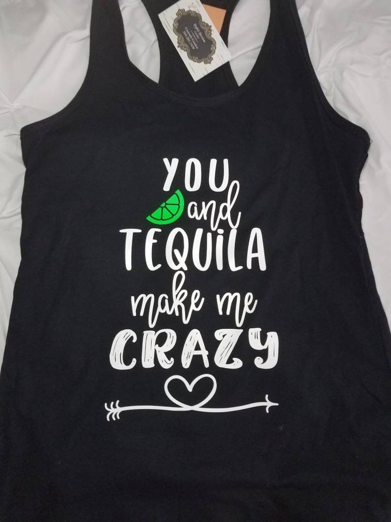 You And Tequila Make Me Crazy Racerback Tank