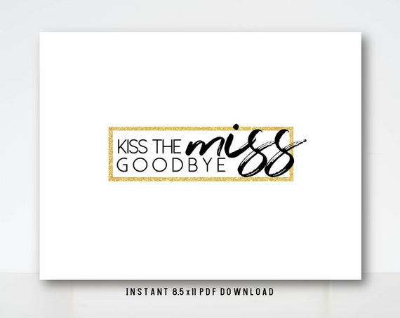 It's just a picture of Kiss the Miss Goodbye Printable in canvas