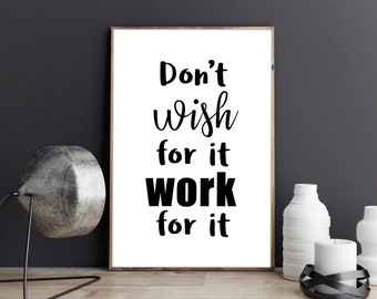 don't wish for it work for it, quotes, digital prints, prints and posters, prints, printable art, quotes prints, art prints, wall art quotes