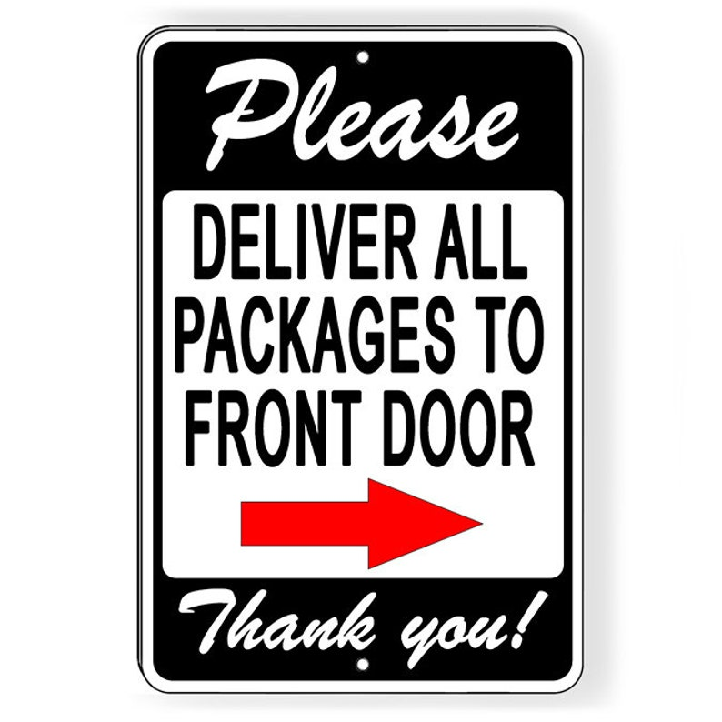 b54593cffcef Please Deliver All Packages To Front Door Arrow Right Metal Sign 5 SIZES  SI155