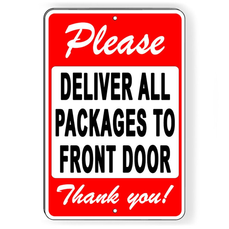 01b3cffb4328 Please Deliver All Packages To Front Door Thank You Metal Sign 5 SIZES  delivery instructions SI156