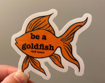 Be A Goldfish Ted Lasso Sticker