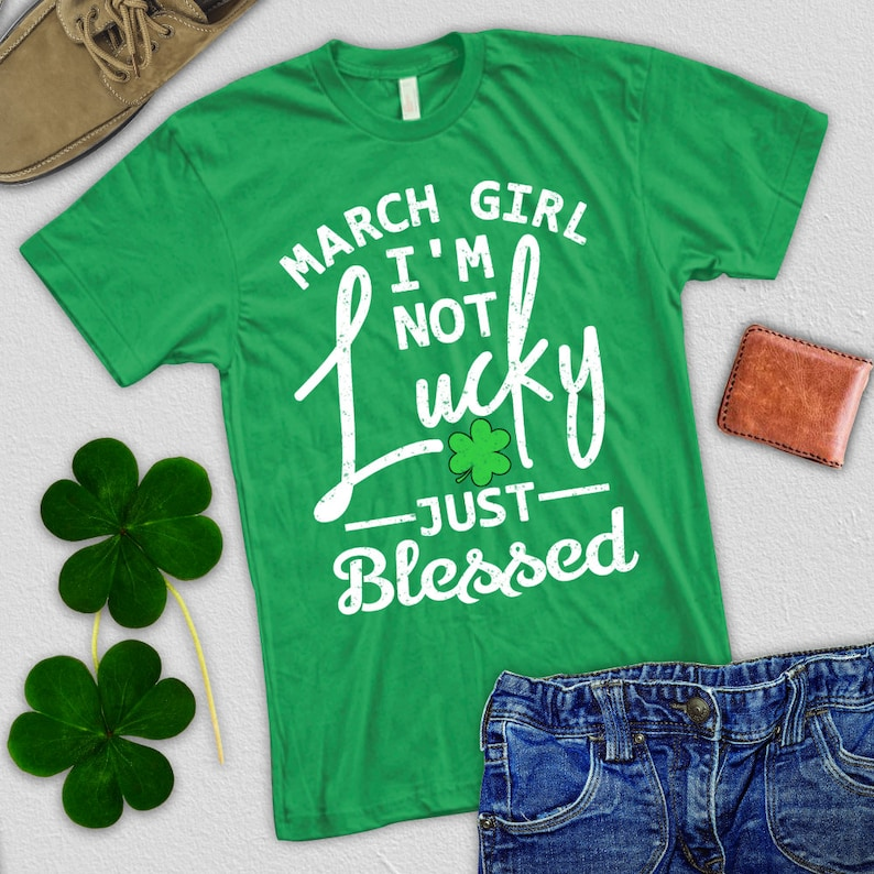 ed377fdef Green Shirt March girl I'm not lucky just Blessed/ St | Etsy