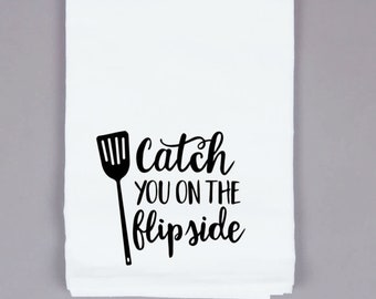 Catch you on the Flip Side, Kitchen Towel, Dish Towel, Grilling Towel, Farm Towel