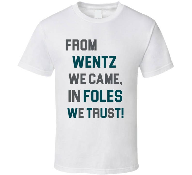 From Wentz We Came In Foles We Trust Philadelphia Eagles Superbowl  Champions Cool Fan T Shirt 256074944