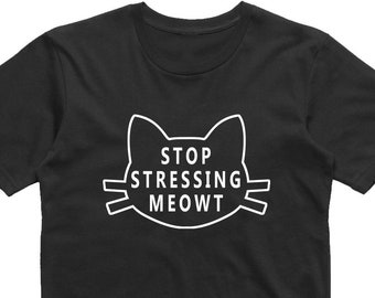 9520e616 Stop Stressing Meowt - Funny Slogan Cat T Shirt - Cat Lover Hipster Tee -  Cute Kitten Typography T-Shirt - Cat Lady Womens Girls Unisex Fun