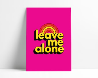 Leave Me Alone Art Print Poster 1970's Retro Type Typography Seventies 70's Style Rainbow Pink Minimal Simple