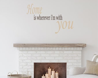Wall Decal Quote: Home is wherever i'm with you