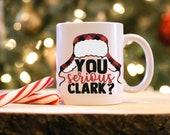 Christmas Vacation Coffee Mug, You Serious Clark, National Lampoon Gift, Funny Griswold Mug, Holiday Gift Mug, Cute Christmas Cup
