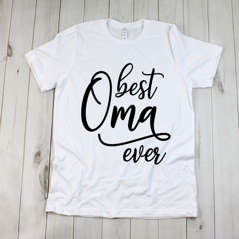 Gift for Grandparent Best Oma Ever Shirt New Oma Gift for Mom Gift for Oma Best Oma Ever Shirt Mothers Day Day Gift