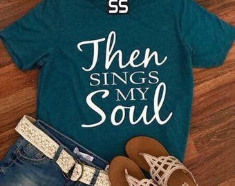Then Sings My Soul Christian Tee Shirt for Women