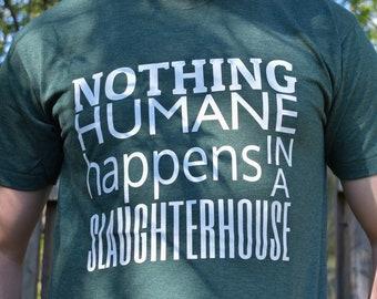 Vegan Shirt (M,L,XL), Tshirt, Unisex, Heather Green, Nothing Humane Happens In A Slaughterhouse, Animal Rights, Activism Apparel, Vegan Gift