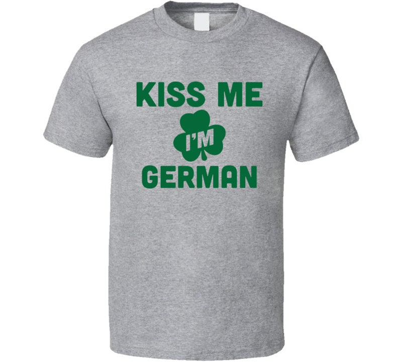 3c134dda48cb Kiss Me I'm German Tee Funny St. Patrick's Day T Shirt   Etsy
