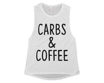 70b014db3 Carbs & Coffee shirt - coffee and carbs - coffee shirt - carbs tshirt -  graphic tee - I love carbs - Women's Flowy Scoop Muscle Tank