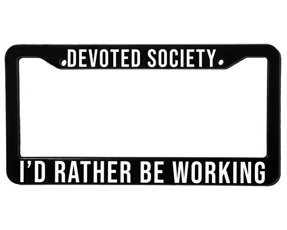DEVOTED SOCIETY WORKING | License Plate Frame | Spencer Berke | Black Frame | White Text