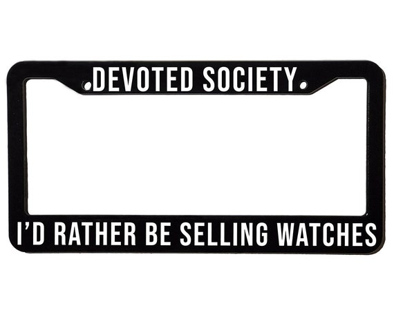 DEVOTED SOCIETY WATCHES | License Plate Frame | Spencer Berke | Black Frame | White Text