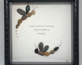Those we love don't go away, They are beside us everyday Rockart   Remembrance unique art made with pebbles.  Missing those we love.