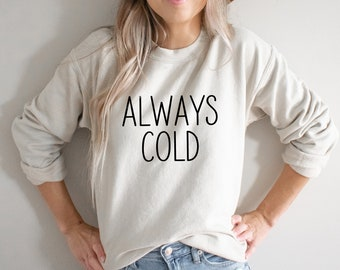 Always Cold Long Sleeve Shirt Women/'s Sweatshirt Cold Sweatshirt Christmas Sweater