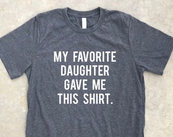 501e7caa2e8aa My Favorite Daughter gave me this Shirt, Funny gift for dad, Gift for dad,  Father's Day gift, Gift for dad from Daughter, Funny gift for dad