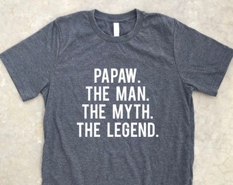 Papaw the Man the Myth the Legend, Unisex Crew neck shirt, Father's Day gift, Funny fathers day shirt, gift for papaw, Papaw man myth legend