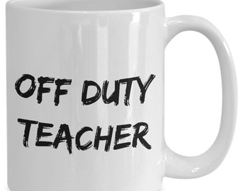 ba45e2e8f0a Funny Off Duty Teacher Mug Best Off Duty Teacher Ever Off Duty Teacher  Coffee Mug Funny Off Duty Teacher Gift for Off Duty Teacher Cup Gag