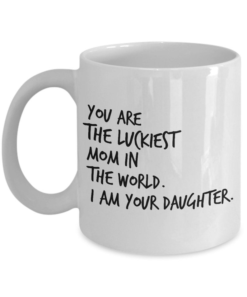 FUNNY MOM MUG Im Your Daughter Funny Mama Mug Mom Gift