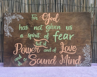 For God has not give  us a spirit of fear, but of power and of love and lf a sound mind