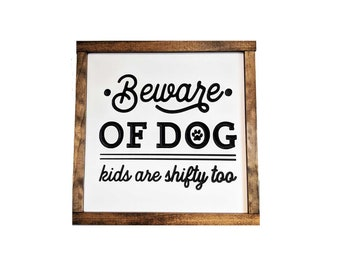 Beware of Dog, Kids Are Shifty Too - Funny Pet Sign - Crazy Family Sign - Funny Family Sign