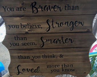 You are braver wood sign