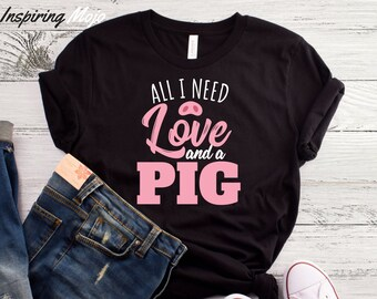 9e4c61483 All I Need Is Love And A Pig T-Shirt, Funny Farm Animal T-Shirt, Women's  Graphic Tee, Pig Girl T Shirt, Vintage Farm Shirt, Pig Lovers Shirt